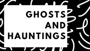 Ghost and Hauntings