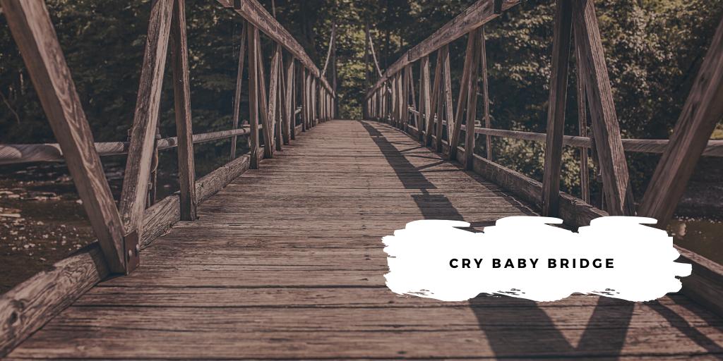 cry baby bridge
