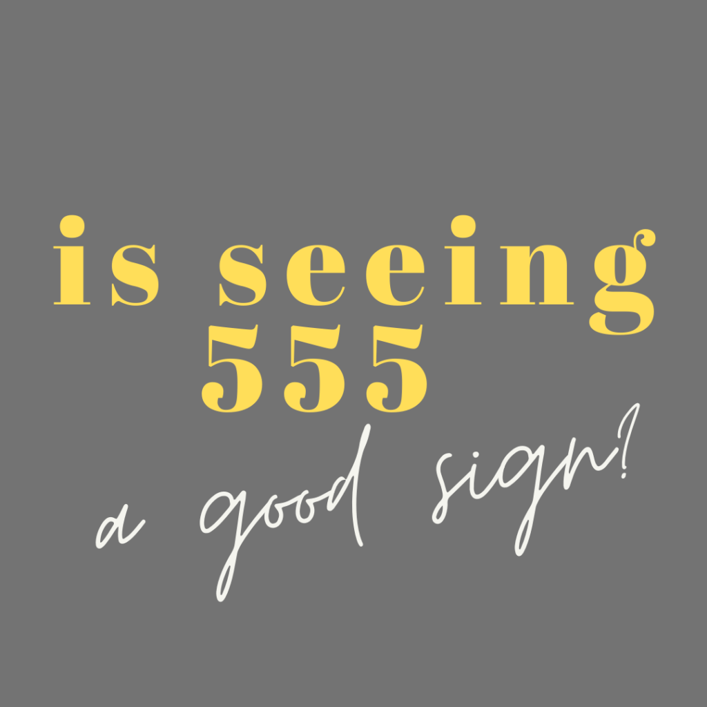 Is Seeing 555 A Good Sign