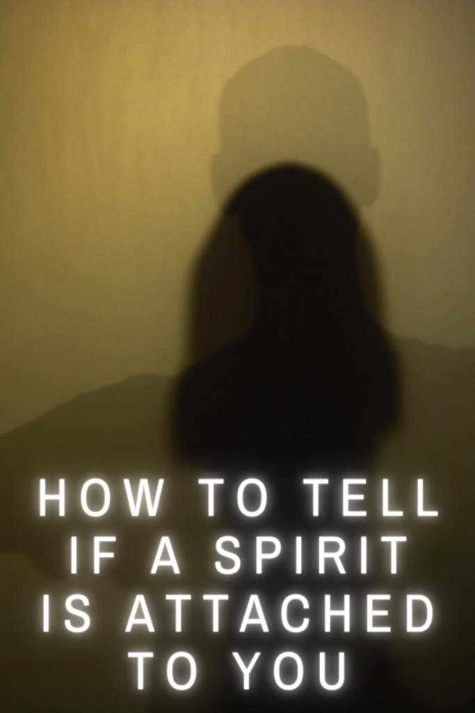 How To Tell If A Spirit Is Attached To You