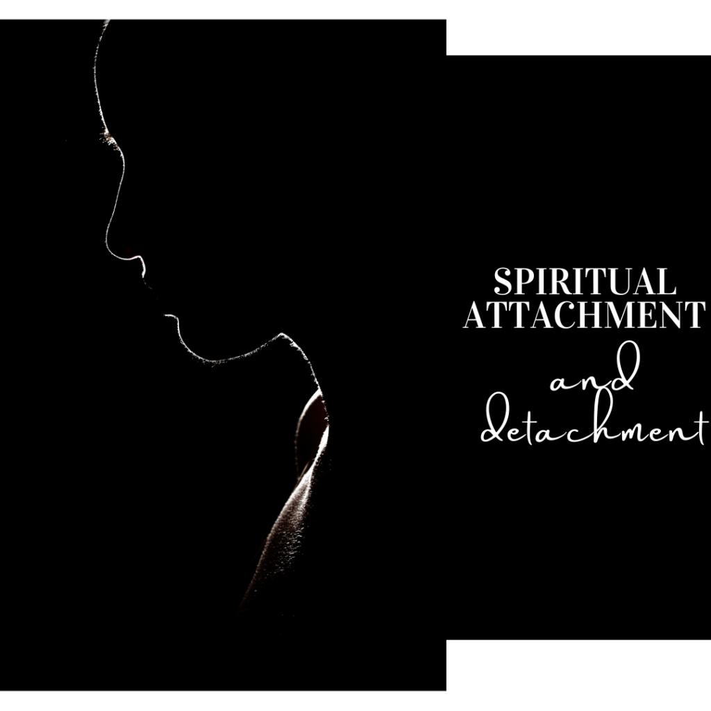 Spiritual attachment and detachment