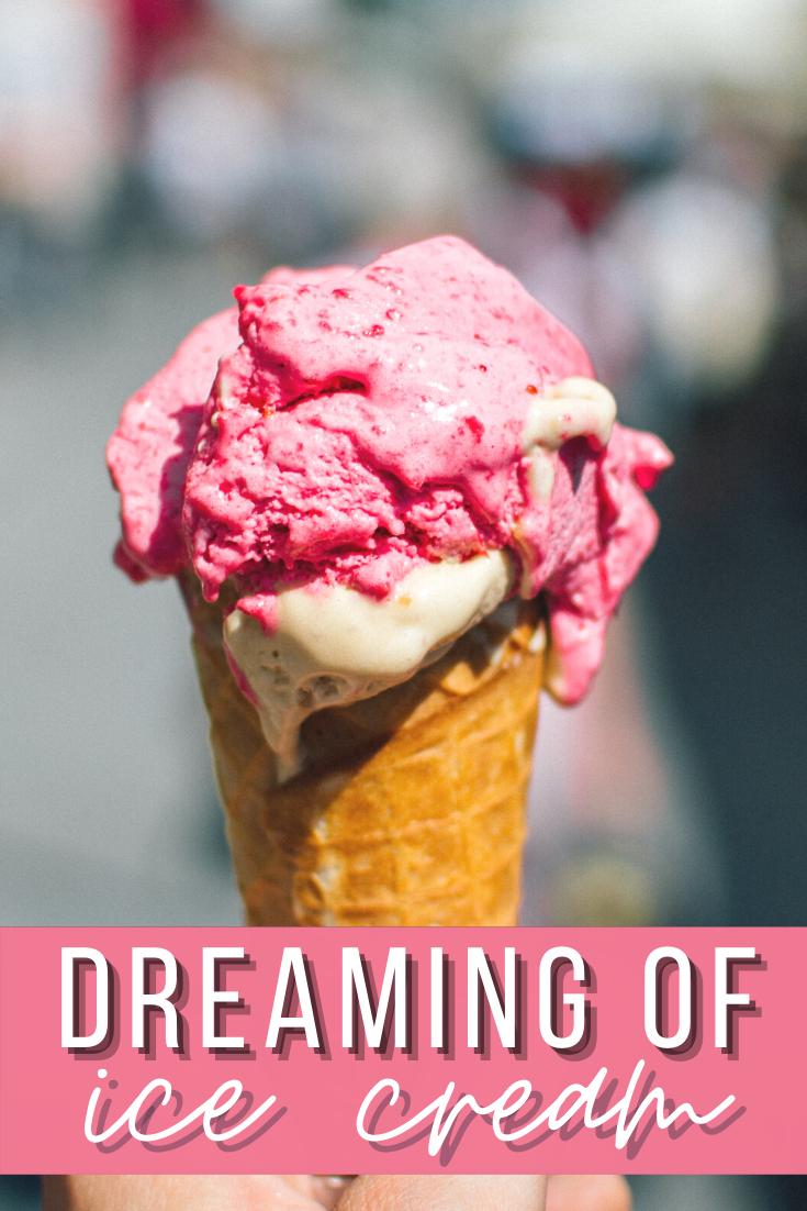 dreaming of ice cream