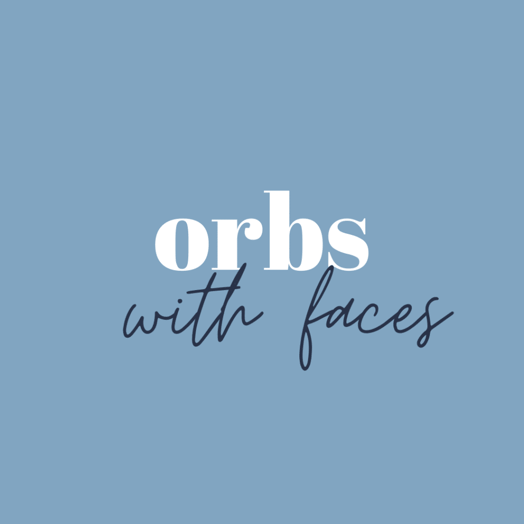 orbs with faces
