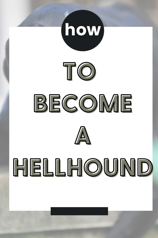 how to become a hellhound